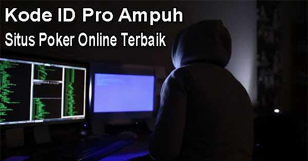 Kode ID Pro Ampuh Situs Poker Online Terbaik